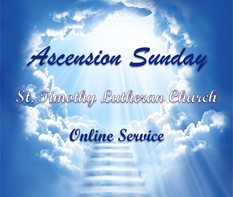 Online Worship – 6:00 a.m. – 5.16.2021 Ascension Sunday