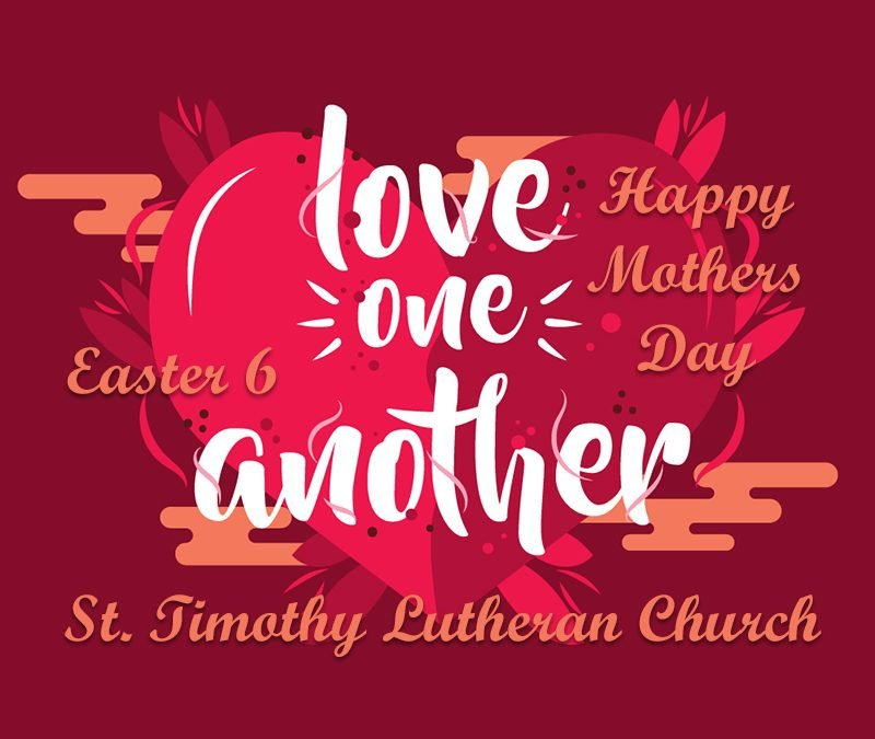 Online Worship – 6:00 a.m. – 5.9.2021 Sunday Easter 6 Mothers Day